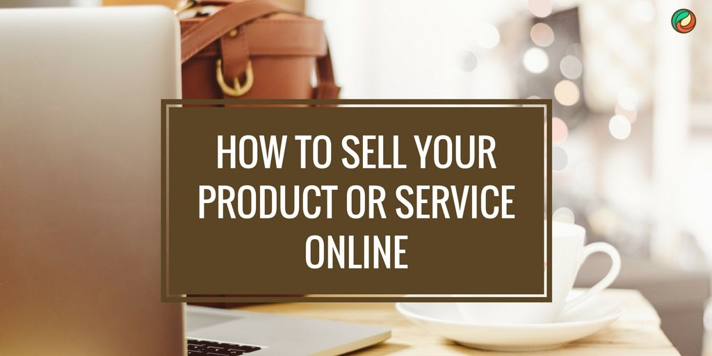 Where to Get Started When You Want To Know How To Sell A Product Or Service Online but Have No Experience